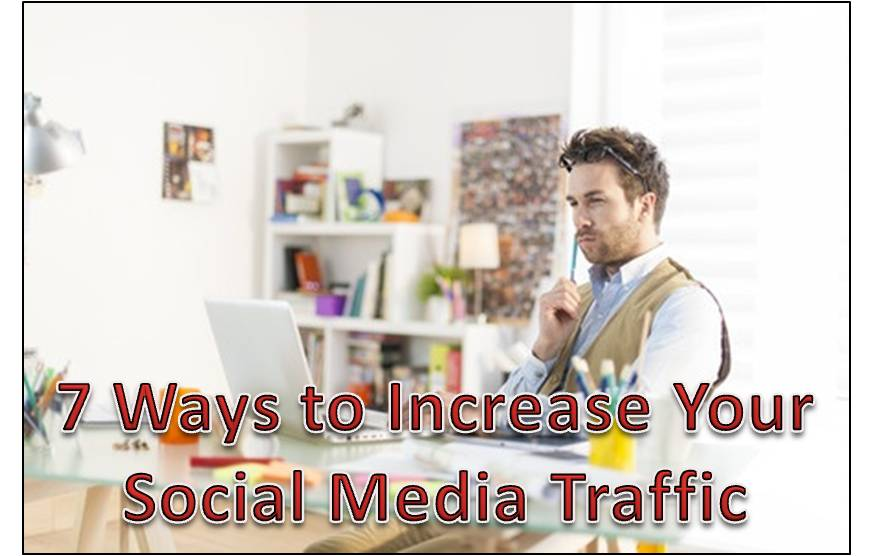7 Effective Ways To Increase Your Social Media Traffic