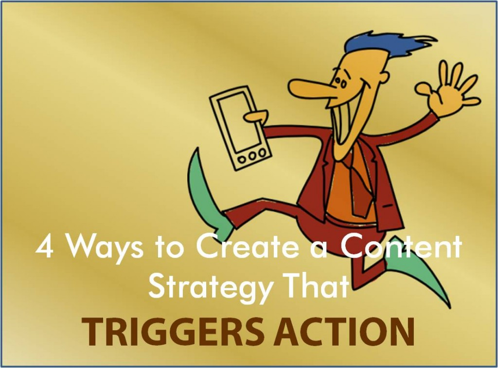Create a Content Marketing Strategy That Triggers Action